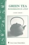 Green Tea: Antioxidants in a Cup: Storey's Country Wisdom Bulletin A-255 - Diana Rosen