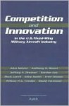 Competition and Innovation in the U.S. Fixed-Wing Military Aircraft Industry - John Birkler, Jeffrey Drezner, Anthony Bower, Fred Timson, Gordon Lee, Mark Lorell, Obaid Younossi, Anthony G. Bower, Jeffrey A. Drezner, Giles K. Smith, William P.G. Trimble