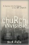 The Church Invisible: A Journey into the Future of the UK Church - Nick Page