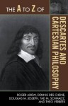 The A to Z of Descartes and Cartesian Philosophy (The A to Z Guide Series) - Roger Ariew, Dennis Des Chene, Douglas M. Jesseph, Tad M. Schmaltz