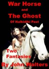 War Horse and The Ghost of Halkidiki Past: Two Fantasies - John Walters