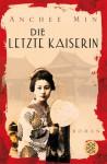 Die letzte Kaiserin : Roman - Anchee Min, Veronika Cordes