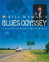 Bill Wyman's Blues Odyssey: A Journey to Music's Heart & Soul - Bill Wyman, Richard Havers