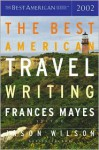 The Best American Travel Writing 2002 - Frances Mayes, Jason Wilson, Adam Gopnik, Molly O'Neill, David Sedaris, Rod Davis