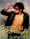 Gambling On Maybe - Fae Sutherland