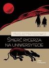 Śmierć rycerza na uniwersytecie - Mateusz Matyszkowicz