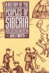A History of the Peoples of Siberia: Russia's North Asian Colony 1581-1990 - James Forsyth