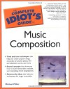 The Complete Idiot's Guide to Music Composition - Michael Miller