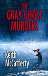 The Gray Ghost Murders: A Sean Strananhan Mystery - Keith McCafferty