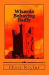 Wizards Behaving Badly - Chris Naylor