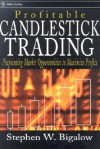 Profitable Candlestick Trading: Pinpointing Market Opportunities to Maximize Profits (Wiley Trading) - Stephen W. Bigalow