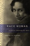 Race Woman: The Lives Of Shirley Graham Du Bois - Gerald Horne