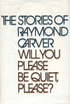 Will You Please Be Quiet, Please?: The Stories of Raymond Carver - Raymond Carver