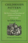 Childhood's Pattern: A Study Of The Heroes And Heroines Of Children's Fiction, 1770 1950 - Gillian Avery