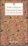 Venti poesie d'amore e una canzone disperata. Testo spagnolo a fronte - Pablo Neruda