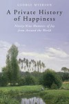 A Private History of Happiness: Ninety-Nine Moments of Joy from Around the World - George Myerson