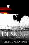 The Duskhouse - Cheryl Anne Gardner