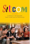 Sitcom: A History in 24 Episodes from I Love Lucy to Community - Saul Austerlitz