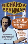 'What Do You Care What Other People Think?': Further Adventures of a Curious Character - Richard P. Feynman