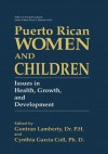 Puerto Rican Women and Children: Issues in Health, Growth, and Development - Gontram Lamberty, Cynthia Garcia Coll