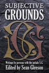 Subjective Grounds: Writings by Persons with the Initials S.G. - Sean Gleeson, Stephen Glass, Susan Glaspell