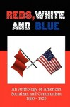 Reds, White and Blue: An Anthology of American Socialism and Communism 1880-1920 - Lenny Flank