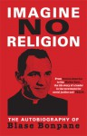 Imagine No Religion: The Autobiography of Blase Bonpane - Blase Bonpane