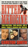 Bitter Medicine: Two Doctors, Two Deaths, And A Small Town's Search For Justice - Carlton Smith