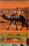 The Southern Gates of Arabia: A Journey in the Hadhramaut - Freya Stark, Jane Fletcher Geniesse