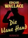 Die blaue Hand (German Edition) - Edgar Wallace, Eckhard Henkel, Ravi Ravendro
