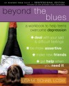 Beyond the Blues: A Workbook to Help Teens Overcome Depression - Lisa M. Schab