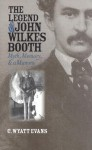 The Legend of John Wilkes Booth: Myth, Memory, and a Mummy - C. Wyatt Evans, Karal Ann Marling, Erika Doss