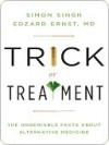 Trick or Treatment: The Undeniable Facts about Alternative Medicine - Simon Singh, Edzard Ernst M.D.