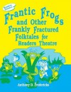 Frantic Frogs and Other Frankly Fractured Folktales for Readers Theatre - Anthony D. Fredericks