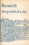 Norwich: the growth of a city - Barbara Green, Rachel M.R. Young