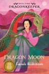 Dragonkeeper 3: Dragon Moon - Carole Wilkinson