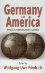 Germany and America: Essays in Honor of Gerald R. Kleinfeld - Wolfgang-Uwe Friedrich