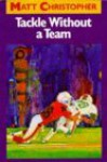 Tackle Without a Team - Matt Christopher