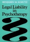 Legal Liability in Psychotherapy: A Practitioner's Guide to Risk Mangement - Benjamin M. Schutz