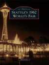 Seattle's 1962 World's Fair (Images of America Series) - Bill Cotter