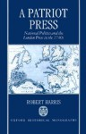 A Patriot Press: National Politics and the London Press in the 1740s - Robert J. Harris