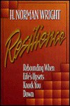 Resilience: Rebounding When Life's Upsets Knock You Down - H. Norman Wright