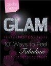 Glam Notes: 101 Ways to Feel Fabulous - Sourcebooks Inc