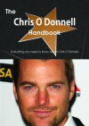 The Chris O Donnell Handbook - Everything You Need to Know about Chris O Donnell - Emily Smith