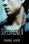 Small Town Superhero II (Small Town Superhero #2) - Cheree Alsop