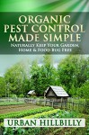 Organic Pest Control Made Simple: Naturally Keep Your Garden, Home & Food Bug Free: Pest Prevention, Homemade & Natural Insect Repellents Recipe, Spray - Revised Edition! (Urban Hillbilly Book 1) - Urban Hillbilly, Organic, Pest Control, Home Gardening, Organic Gardening