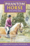Phantom Horse 3: Phantom Horse Disappears - Christine Pullein-Thompson, Eric Rowe, Jennifer Bell