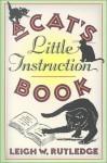 A Cat's Little Instruction Book - Leigh W. Rutledge