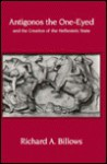 Antigonos the One-Eyed and the Creation of the Hellenistic State - Richard A. Billows