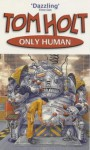 Only Human - Tom Holt